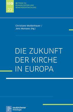 Die Zukunft der Kirche in Europa von Dümling,  Bianca, Herbst,  Michael, Moldenhauer,  Christiane, Monsees,  Jens Martin, Ohlemacher,  Jörg, Zimmermann,  Johannes
