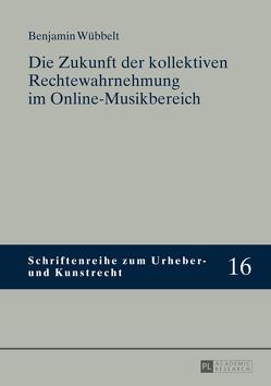 Die Zukunft der kollektiven Rechtewahrnehmung im Online-Musikbereich von Wübbelt,  Benjamin
