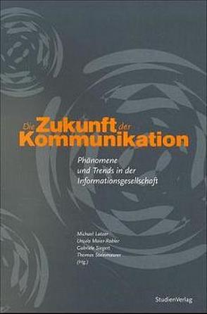 Die Zukunft der Kommunikation von Latzer,  Markus, Maier-Rabler,  Ursula, Siegert,  Gabriele, Steinmaurer,  Thomas