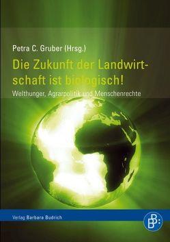 Die Zukunft der Landwirtschaft ist biologisch! von Braun,  Petra C.