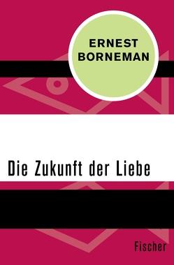 Die Zukunft der Liebe von Borneman,  Ernest
