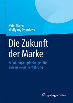 Die Zukunft der Marke von Haller,  Peter, Twardawa,  Wolfgang