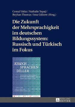 Die Zukunft der Mehrsprachigkeit im deutschen Bildungssystem: Russisch und Türkisch im Fokus von Gülzow,  Insa, Thomas,  Reyhan, Topaj,  Nathalie, Yildiz,  Cemal