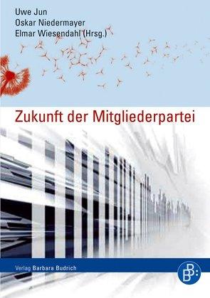 Die Zukunft der Mitgliederpartei von Jun,  Uwe, Niedermayer,  Oskar, Wiesendahl,  Elmar