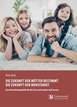 Die Zukunft der Mütter bestimmt die Zukunft der Menschheit von Sachs,  Hans