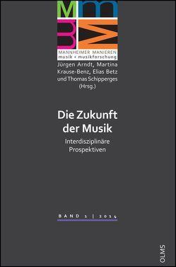 Die Zukunft der Musik von Arndt,  Jürgen, Betz,  Elias, Krause-Benz,  Martina, Schipperges,  Thomas