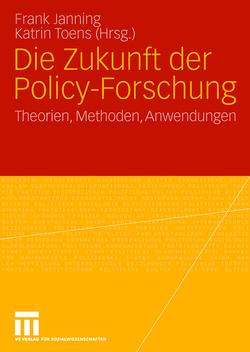 Die Zukunft der Policy-Forschung von Janning,  Frank, Toens,  Katrin