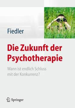 Die Zukunft der Psychotherapie von Fiedler,  Peter