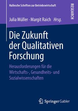 Die Zukunft der Qualitativen Forschung von Mueller,  Julia, Raich,  Margit