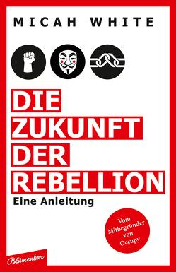 Die Zukunft der Rebellion von Ettinger,  Helmut, White,  Micah