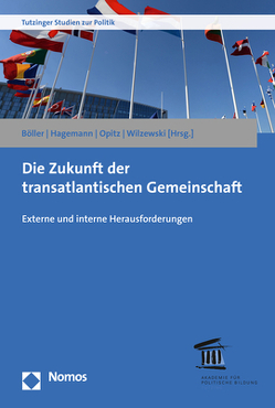 Die Zukunft der transatlantischen Gemeinschaft von Böller,  Florian, Hagemann,  Steffen, Opitz,  Anja, Wilzewski,  Jürgen
