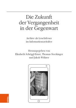 Die Zukunft der Vergangenheit in der Gegenwart von Schöggl-Ernst,  Elisabeth, Stockinger,  Thomas, Wührer,  Jakob