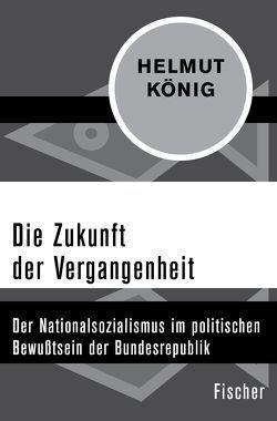 Die Zukunft der Vergangenheit von König,  Helmut