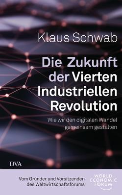 Die Zukunft der Vierten Industriellen Revolution von Pyka,  Petra, Schwab,  Klaus