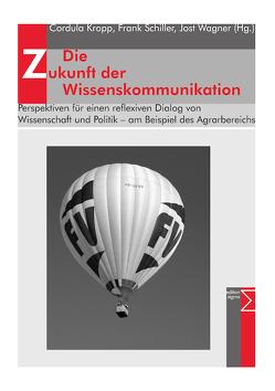 Die Zukunft der Wissenskommunikation von Kropp,  Cordula, Schiller,  Frank, Wagner,  Jost