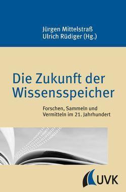 Die Zukunft der Wissensspeicher von Mittelstraß,  Jürgen, Rüdiger,  Ulrich