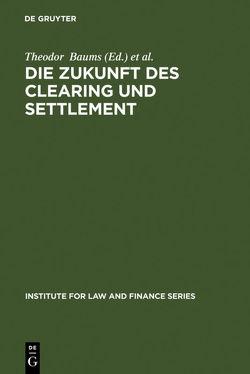 Die Zukunft des Clearing und Settlement von Baums,  Theodor, Cahn,  Andreas