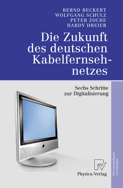 Die Zukunft des deutschen Kabelfernsehnetzes von Beckert,  Bernd, Dreier,  Hardy, Schulz,  Wolfgang, Zoche,  Peter