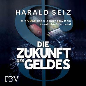 Die Zukunft des Geldes von Hoffmann,  Max, Seiz,  Harald