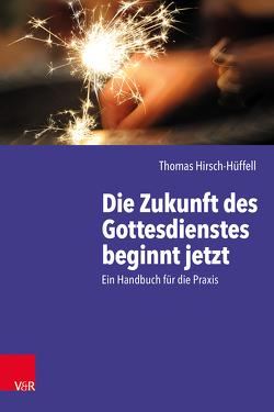 Die Zukunft des Gottesdienstes beginnt jetzt von Hirsch-Hüffell,  Thomas, Salmann,  Elmar