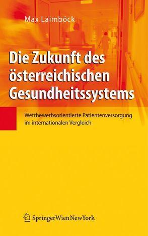 Die Zukunft des österreichischen Gesundheitssystems von Laimböck,  Max