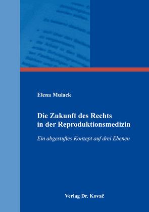 Die Zukunft des Rechts in der Reproduktionsmedizin von Mulack,  Elena
