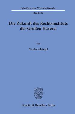 Die Zukunft des Rechtsinstituts der Großen Haverei. von Schüngel,  Nicolas