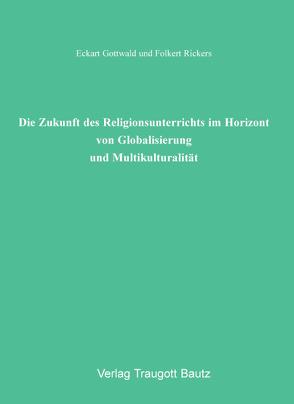 Die Zukunft des Religionsunterrichts im Horizont von Globalisierung und Multikulturalität von Gottwald,  Eckart, Rickers,  Folkert