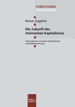 Die Zukunft des rheinischen Kapitalismus von Zugehör,  Rainer