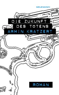 Die Zukunft des Tötens von Kratzert,  Armin