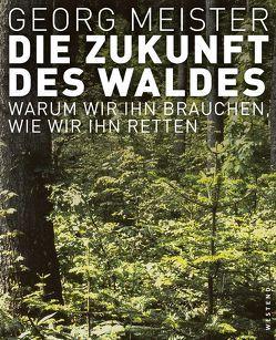 Die Zukunft des Waldes von Meister,  Georg