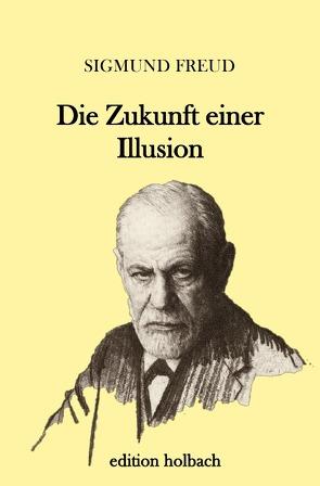 Die Zukunft einer Illusion von Freud,  Sigmund
