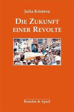 Die Zukunft einer Revolte von Kristeva,  Julia, Schwibs,  Bernd