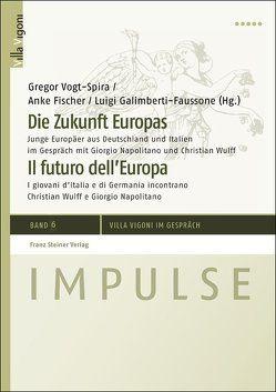 Die Zukunft Europas / Il futuro dell'Europa von Fischer,  Anke, Galimberti-Faussone,  Luigi, Vogt-Spira,  Gregor