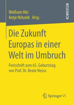 Die Zukunft Europas in einer Welt im Umbruch von Hilz,  Wolfram, Nötzold,  Antje