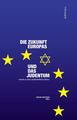 Die Zukunft Europas und das Judentum von Deutsch,  Oskar