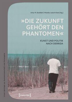 »Die Zukunft gehört den Phantomen« von Boelderl,  Artur R, Leisch-Kiesl,  Monika