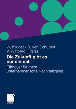Die Zukunft gibt es nur einmal! von Krueger,  Wolfgang, Schubert,  Bernhard, Wittberg,  Volker