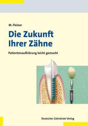 Die Zukunft Ihrer Zähne von Fleiner,  Markus