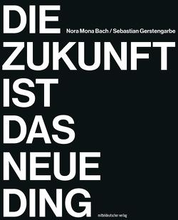 Die Zukunft ist das neue Ding von Bach,  Nora Mona, Gerstengarbe,  Sebastian
