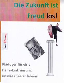 Die Zukunft ist Freud los! von Lorenz,  Hugh-Friedrich