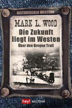 Die Zukunft liegt im Westen von Wood,  Mark L.