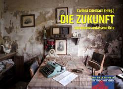 DIE ZUKUNFT und andere verlassene Orte von Griesbach,  Corinna, Schwarz,  Sebastian