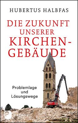 Die Zukunft unserer Kirchengebäude von Halbfas,  Hubertus