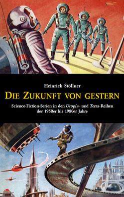 Die Zukunft von gestern von Stöllner,  Heinrich