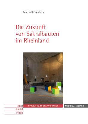 Die Zukunft von Sakralbauten im Rheinland von Bredenbeck,  Martin