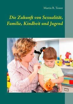 Die Zukunft von Sexualität, Familie, Kindheit und Jugend von Textor,  Martin R