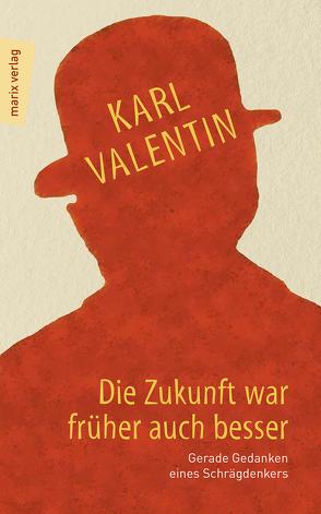Die Zukunft war früher auch besser von Pöllath,  Josef K., Valentin,  Karl
