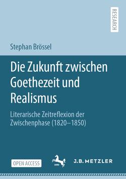 Die 'Zukunft' zwischen Goethezeit und Realismus von Brössel,  Stephan