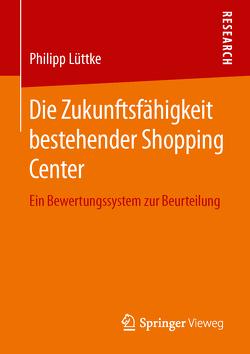 Die Zukunftsfähigkeit bestehender Shopping Center von Lüttke,  Philipp